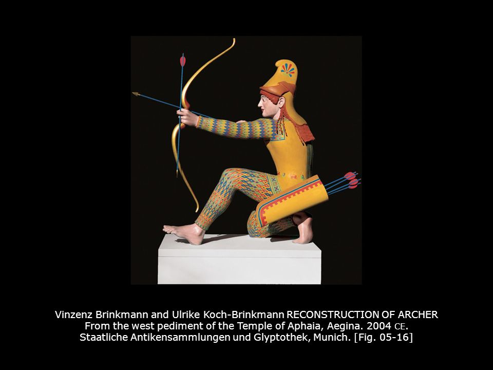 Vinzenz Brinkmann and Ulrike Koch-Brinkmann RECONSTRUCTION OF ARCHER From the west pediment of the Temple of Aphaia, Aegina. 2004 CE. Staatliche Antikensammlungen und Glyptothek, Munich. [Fig. 05-16]